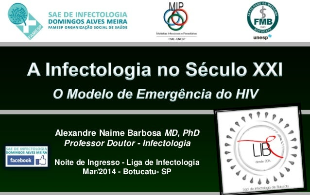 Alexandre Naime Barbosa MD, PhD Professor Doutor - Infectologia Noite de Ingresso - Liga de Infectologia Mar/2014 - Botuca...