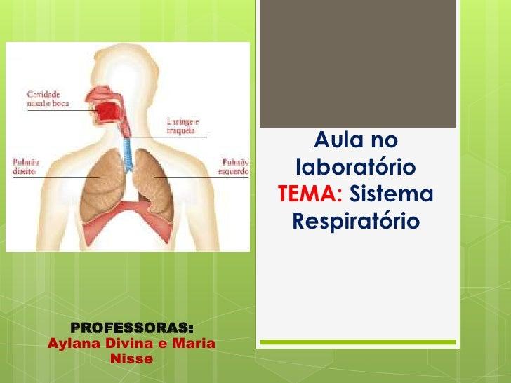 Aula no                          laboratório                        TEMA: Sistema                         Respiratório   P...