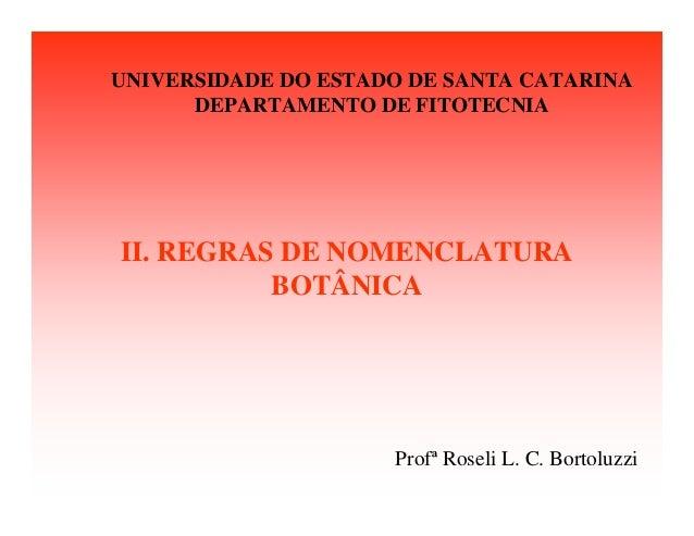 II. REGRAS DE NOMENCLATURA BOTÂNICA UNIVERSIDADE DO ESTADO DE SANTA CATARINA DEPARTAMENTO DE FITOTECNIA Profª Roseli L. C....