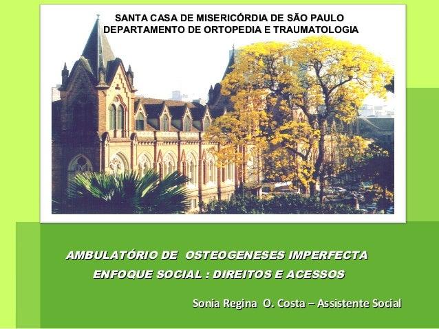 AMBULATÓRIO DE OSTEOGENESES IMPERFECTAAMBULATÓRIO DE OSTEOGENESES IMPERFECTA ENFOQUE SOCIAL : DIREITOS E ACESSOSENFOQUE SO...
