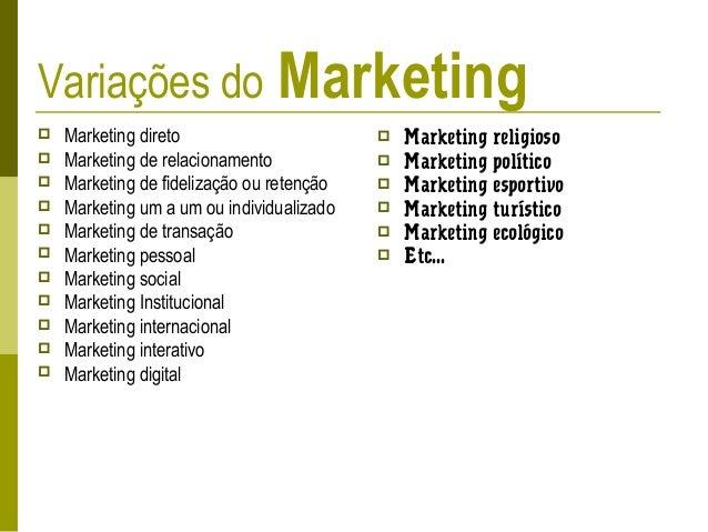 Variações do Marketing  Marketing direto  Marketing de relacionamento  Marketing de fidelização ou retenção  Marketing...