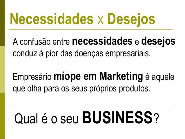 Necessidades X Desejos A confusão entre necessidades e desejos conduz à pior das doenças empresariais. Empresário míope em...