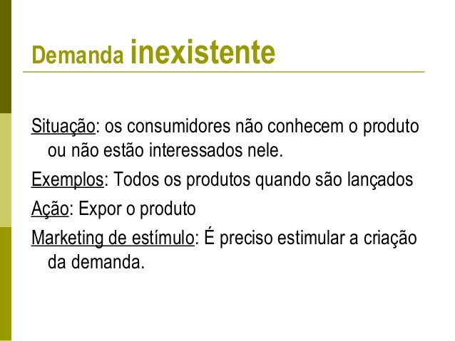 Demanda latente Situação: os consumidores compartilham de uma forte necessidade que não pode ser satisfeita por nenhum pro...