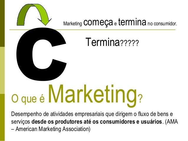 O que é Marketing? Desempenho de atividades empresariais que dirigem o fluxo de bens e serviços desde os produtores até os...
