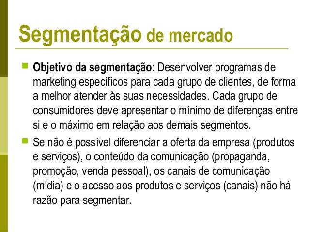 Separar os consumidores em grupos de tal forma que a necessidade genérica a ser atendida tenha características específicas...