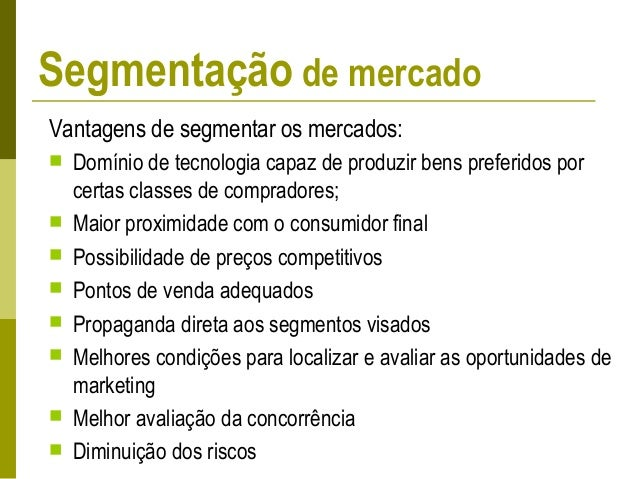 Consumidor individual Consumidor organizacional Variáveis geográficas REGIÃO: norte, nordeste, sul, leste... CLIMA: quente...
