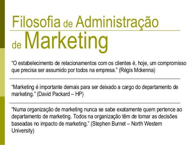 """Filosofia de Administração de Marketing """"O estabelecimento de relacionamentos com os clientes é, hoje, um compromisso que ..."""