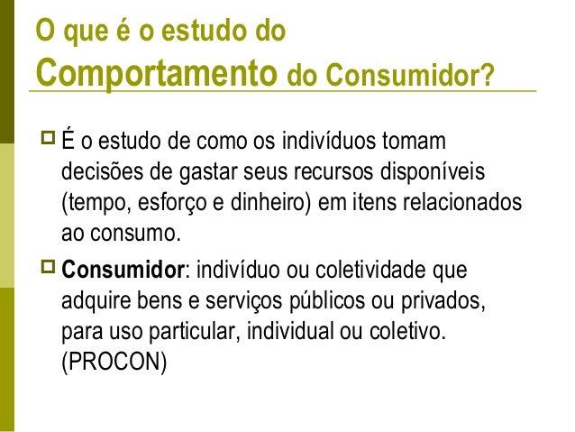 Observações incluídas no estudo do comportamento do consumidor  Obtenção: Atividades que levam a compra ou recebimento de...