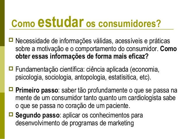 Métodos para estudar o consumidor  Observação  Entrevistas e levantamentos  Experimentação  Pesquisa de consumo