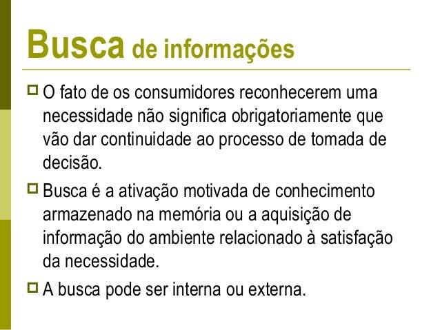 Reconhecimento das necessidades Busca Interna A busca interna foi Bem sucedida? Continua o processo de decisão Iniciar bus...