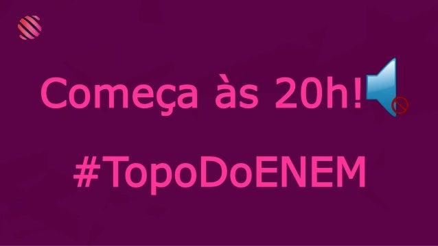 Começa às 20h! #TopoDoENEM