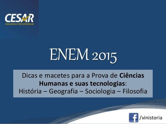 /vinistoria ENEM2015 Dicas e macetes para a Prova de Ciências Humanas e suas tecnologias: História – Geografia – Sociologi...
