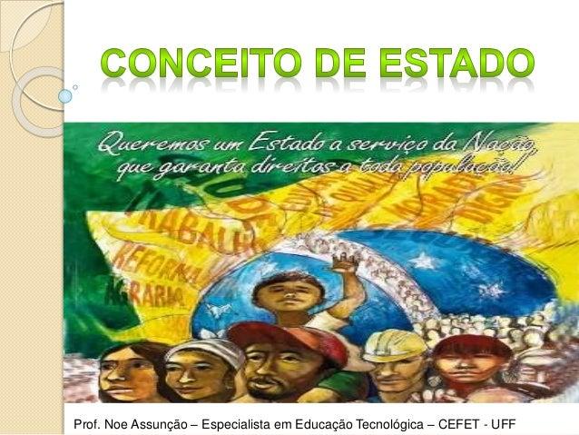 Prof. Noe Assunção – Especialista em Educação Tecnológica – CEFET - UFF