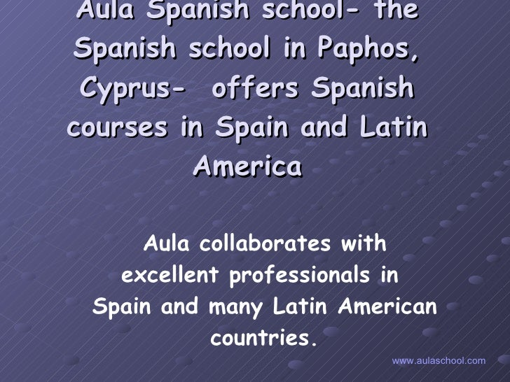 Aula Spanish school- the Spanish school in Paphos, Cyprus-  offers Spanish courses in Spain and Latin America Aula collabo...