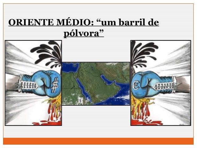 "ORIENTE MÉDIO: ""um barril de  pólvora"""