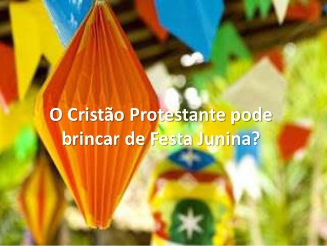 O Cristão Protestante pode brincar de Festa Junina?