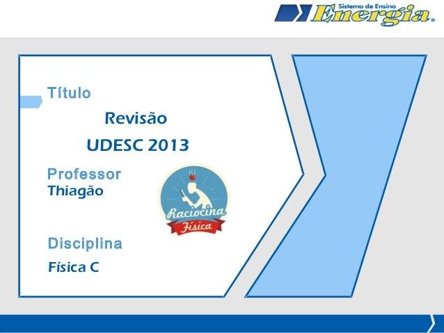 Título           Revisão      UDESC 2013ProfessorThiagãoDisciplinaFísica C    Prof. Thiagão – Revisão UDESC 2013