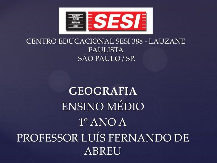 CENTRO EDUCACIONAL SESI 388 - LAUZANE              PAULISTA            SÃO PAULO / SP.        GEOGRAFIA       ENSINO MÉDIO...