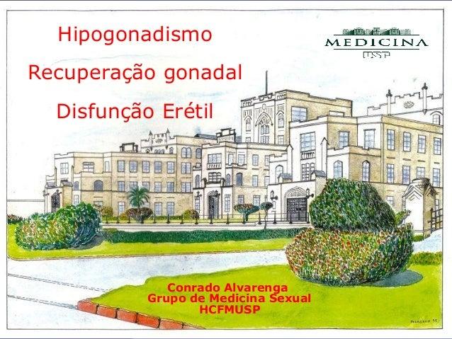 Conrado Alvarenga Grupo de Medicina Sexual HCFMUSP Hipogonadismo Recuperação gonadal Disfunção Erétil