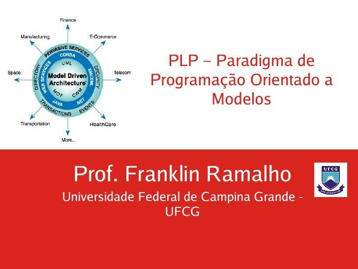 PLP – Paradigma de               Programação Orientado a                       Modelos     Prof. Franklin Ramalho Universi...