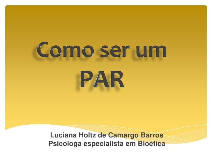 Luciana Holtz de Camargo BarrosPsicóloga especialista em Bioética