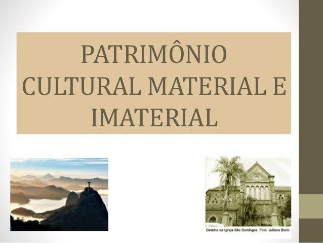 PATRIMÔNIO CULTURAL MATERIAL E IMATERIAL