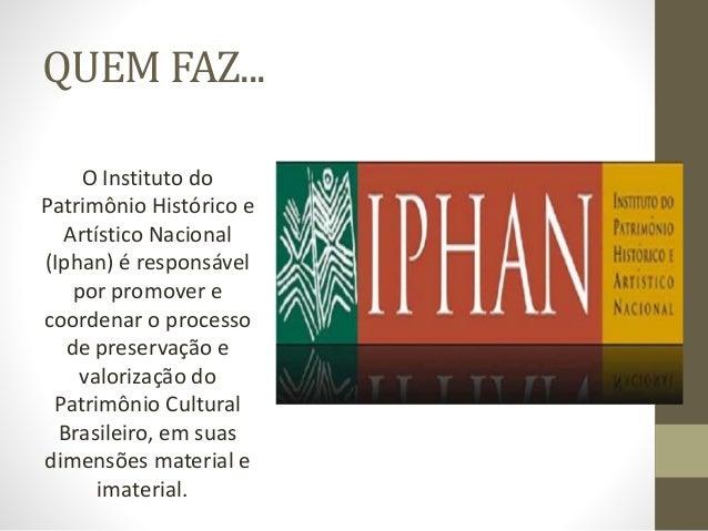 QUEM FAZ... O Instituto do Patrimônio Histórico e Artístico Nacional (Iphan) é responsável por promover e coordenar o proc...