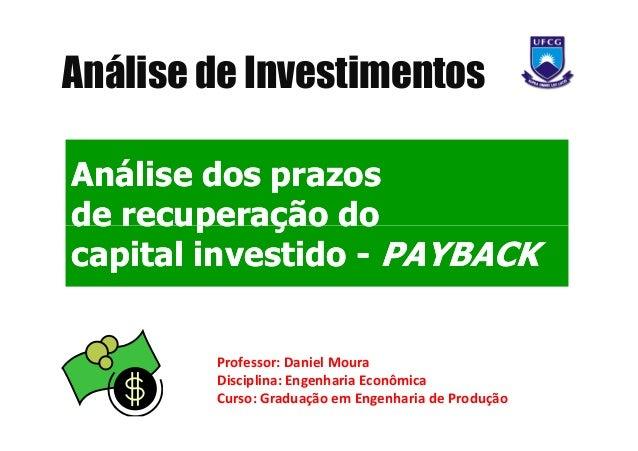 Análise de InvestimentosAnálise dos prazosde recuperação docapital investido - PAYBACK        Professor: Daniel Moura     ...