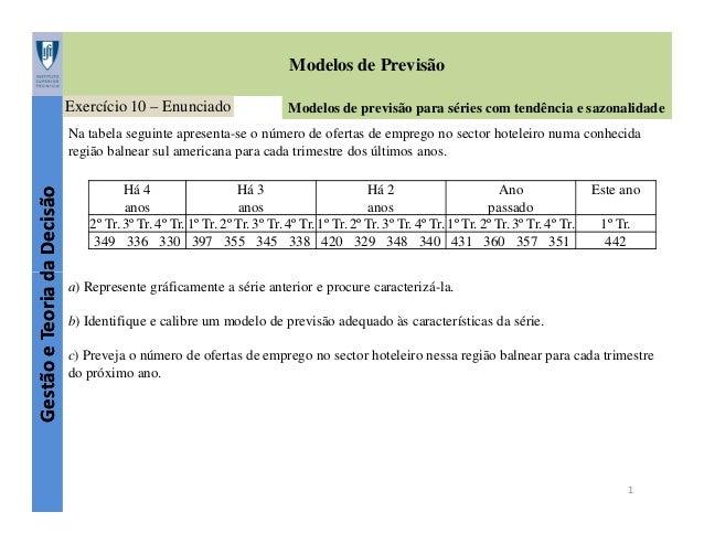 Modelos de Previsão Exercício 10 – Enunciado  Modelos de previsão para séries com tendência e sazonalidade  Gestão e Teori...