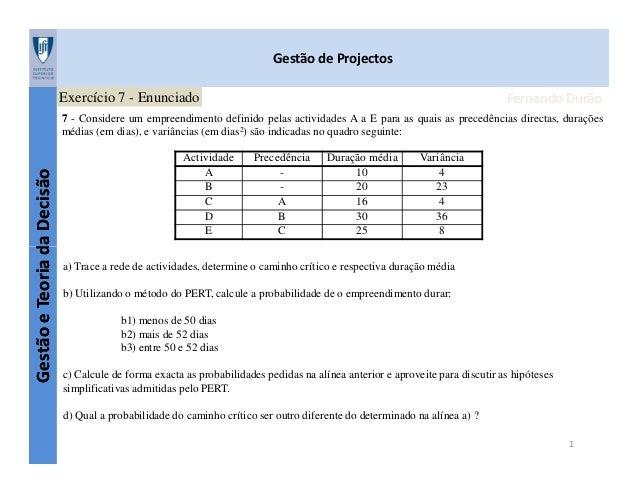 Gestão de Projectos Exercício 7 - Enunciado  Fernando Durão  Gestão e Teoria da Decisão  7 - Considere um empreendimento d...