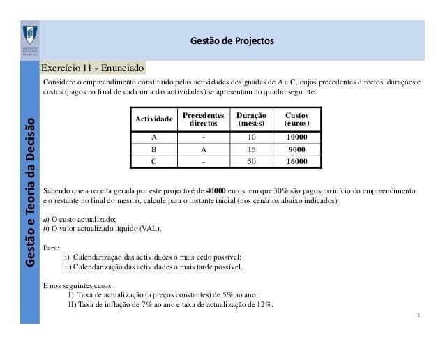 Gestão de Projectos Exercício 11 - Enunciado  Fernando Durão  Gestão e Teoria da Decisão  Considere o empreendimento const...