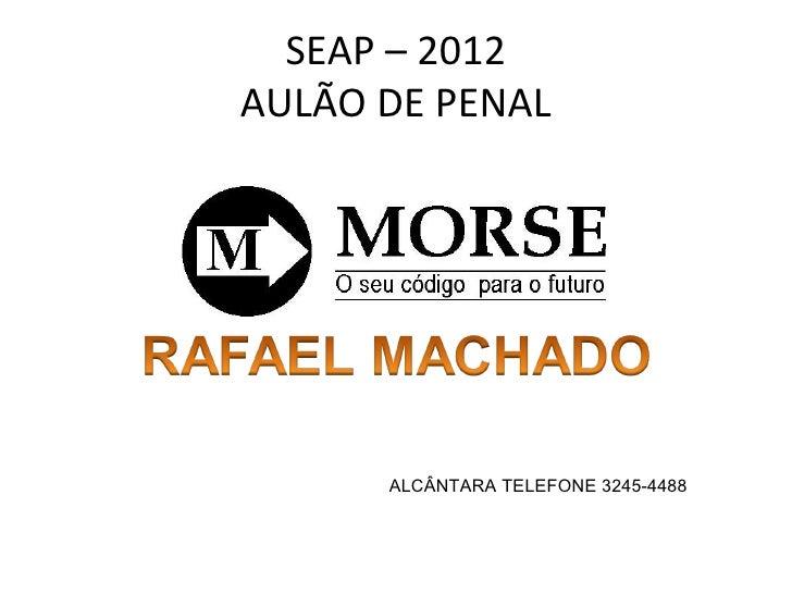 SEAP – 2012AULÃO DE PENAL      ALCÂNTARA TELEFONE 3245-4488