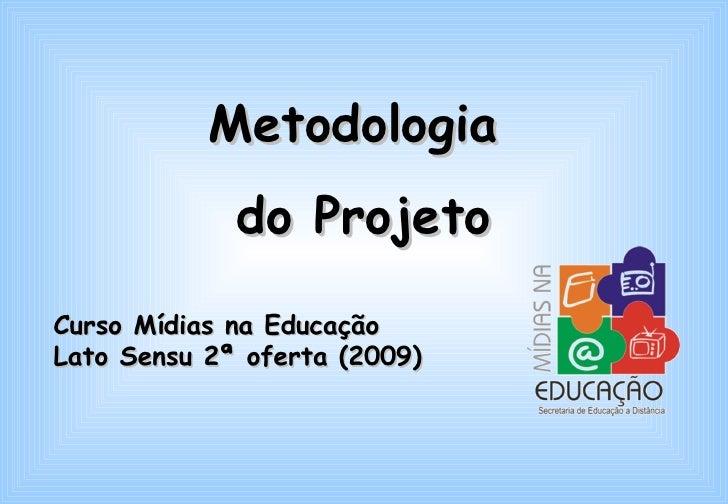 Metodologia              do Projeto  Curso Mídias na Educação Lato Sensu 2ª oferta (2009)