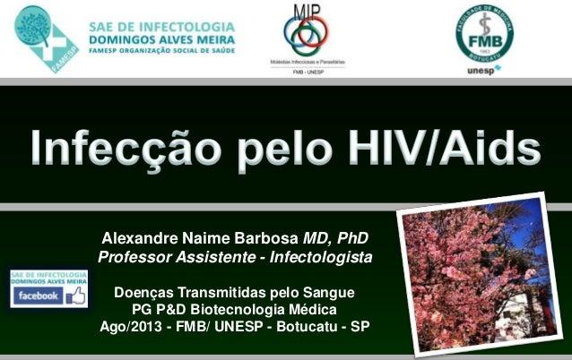 Alexandre Naime Barbosa MD, PhD Professor Assistente - Infectologista Doenças Transmitidas pelo Sangue PG P&D Biotecnologi...