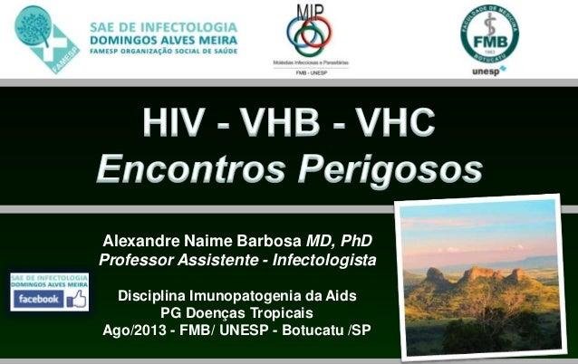 Alexandre Naime Barbosa MD, PhD Professor Assistente - Infectologista Disciplina Imunopatogenia da Aids PG Doenças Tropica...