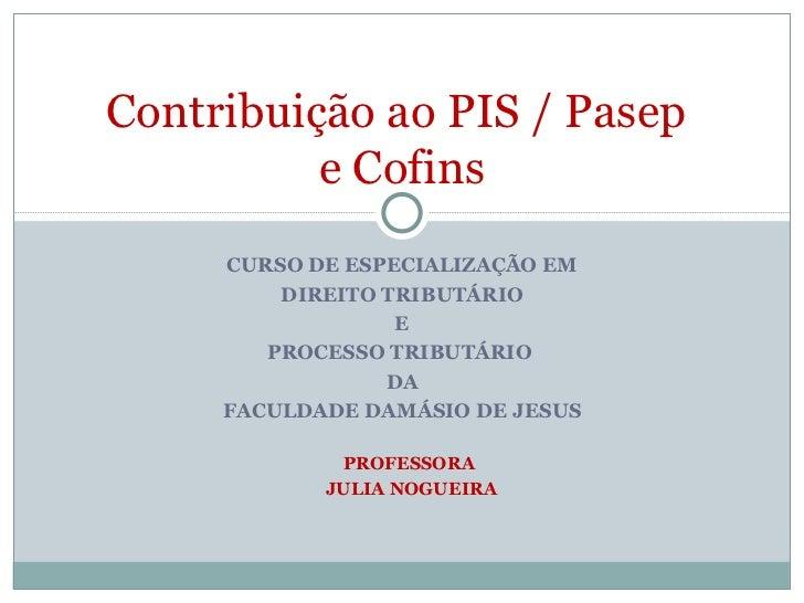 CURSO DE ESPECIALIZAÇÃO EM DIREITO TRIBUTÁRIO E PROCESSO TRIBUTÁRIO  DA FACULDADE DAMÁSIO DE JESUS PROFESSORA  JULIA NOGUE...