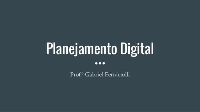 Planejamento Digital Prof.º Gabriel Ferraciolli