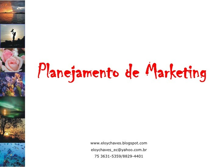 Planejamento de Marketing          www.eloychaves.blogspot.com        eloychaves_ec@yahoo.com.br         75 3631-5359/8829...