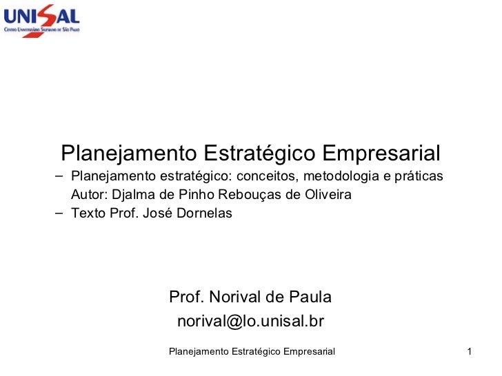 <ul><li>Planejamento Estratégico Empresarial </li></ul><ul><ul><li>Planejamento estratégico: conceitos, metodologia e prát...