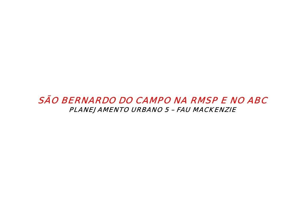 SÃO BERNARDO DO CAMPO NA RMSP E NO ABC     PLANEJAMENTO URBANO 5 – FAU MACKENZIE