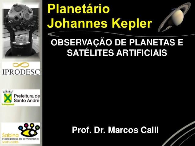 Prof. Dr. Marcos Calil OBSERVAÇÃO DE PLANETAS E SATÉLITES ARTIFICIAIS