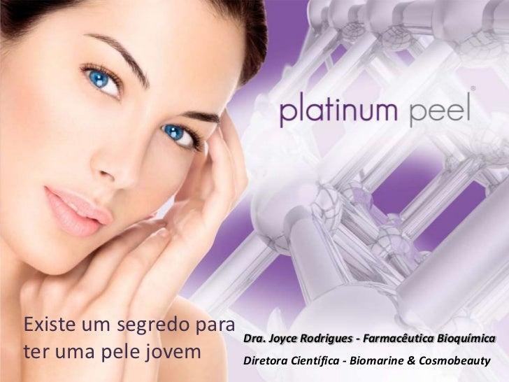 Existe um segredo para   Dra. Joyce Rodrigues - Farmacêutica Bioquímicater uma pele jovem       Diretora Científica - Biom...