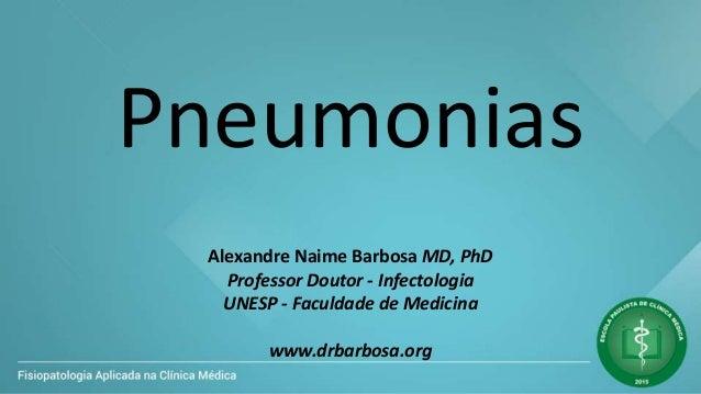 Pneumonias Alexandre Naime Barbosa MD, PhD Professor Doutor - Infectologia UNESP - Faculdade de Medicina www.drbarbosa.org