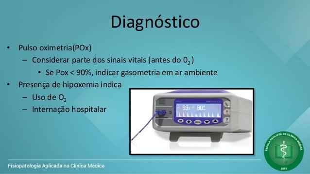 Diagnóstico • Pulso oximetria(POx) – Considerar parte dos sinais vitais (antes do 02 ) • Se Pox < 90%, indicar gasometria ...
