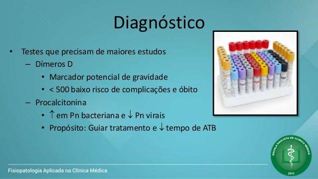 Diagnóstico • Testes que precisam de maiores estudos – Dímeros D • Marcador potencial de gravidade • < 500 baixo risco de ...