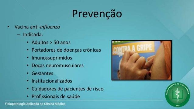 Prevenção • Vacina anti-influenza – Indicada: • Adultos > 50 anos • Portadores de doenças crônicas • Imunossuprimidos • Do...