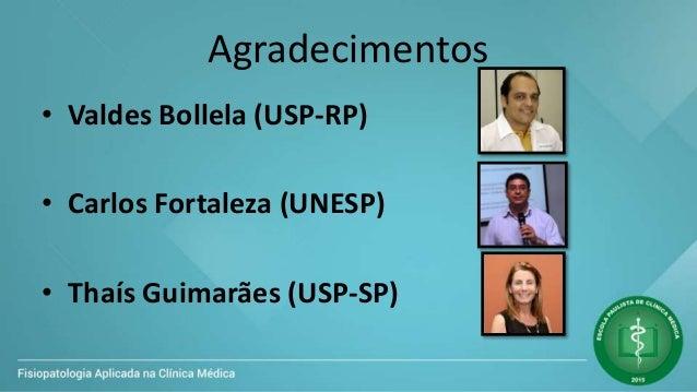 Agradecimentos • Valdes Bollela (USP-RP) • Carlos Fortaleza (UNESP) • Thaís Guimarães (USP-SP)