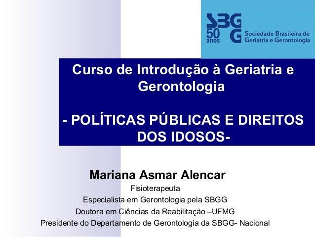 Mariana Asmar Alencar Fisioterapeuta Especialista em Gerontologia pela SBGG Doutora em Ciências da Reabilitação –UFMG Pres...