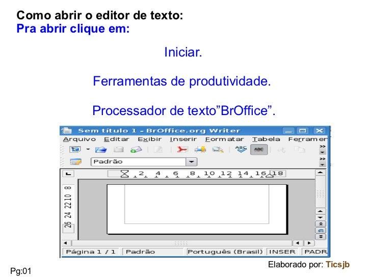 Como abrir o editor de texto:  Pra abrir clique em: <ul><li>Iniciar.