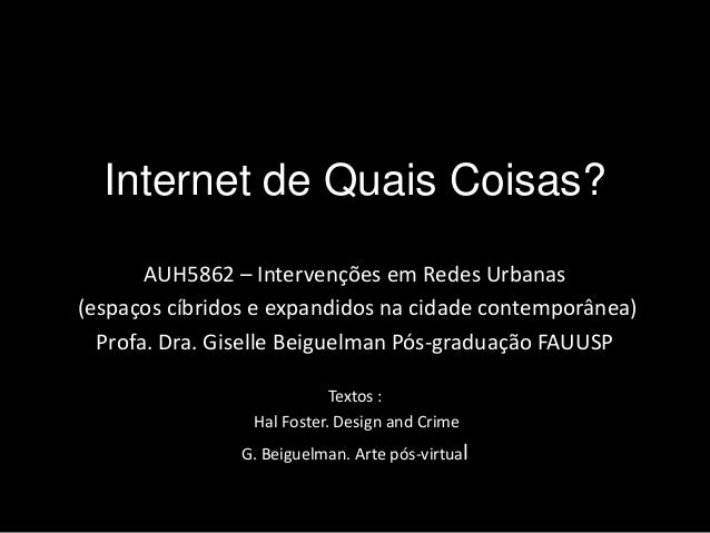Internet de Quais Coisas? AUH5862 – Intervenções em Redes Urbanas (espaços cíbridos e expandidos na cidade contemporânea) ...